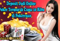 Deposit Judi Online Poker Termurah Cuma 10 Ribu di Pokercuan